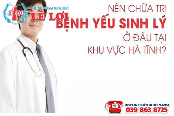 Nên chữa trị bệnh yếu sinh lý ở đâu tại khu vực Hà Tĩnh
